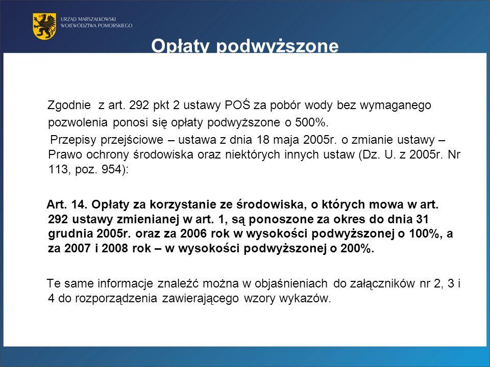 Opłaty podwyższone Zgodnie z art. 292 pkt 2 ustawy POŚ za pobór wody bez wymaganego pozwolenia ponosi się opłaty podwyższone o 500%.