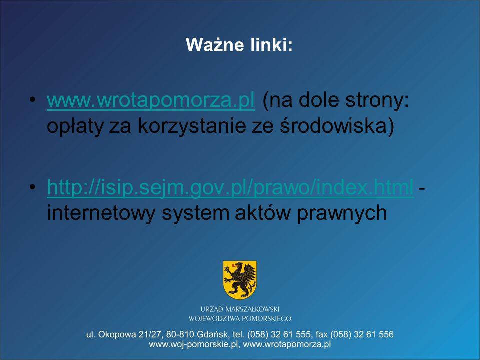 Ważne linki: www.wrotapomorza.pl (na dole strony: opłaty za korzystanie ze środowiska)