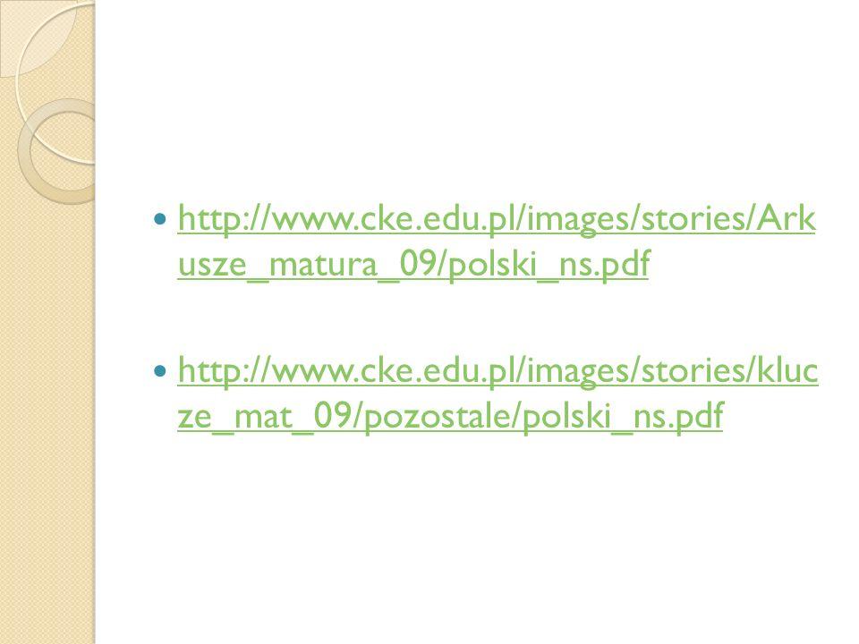 http://www.cke.edu.pl/images/stories/Ark usze_matura_09/polski_ns.pdf