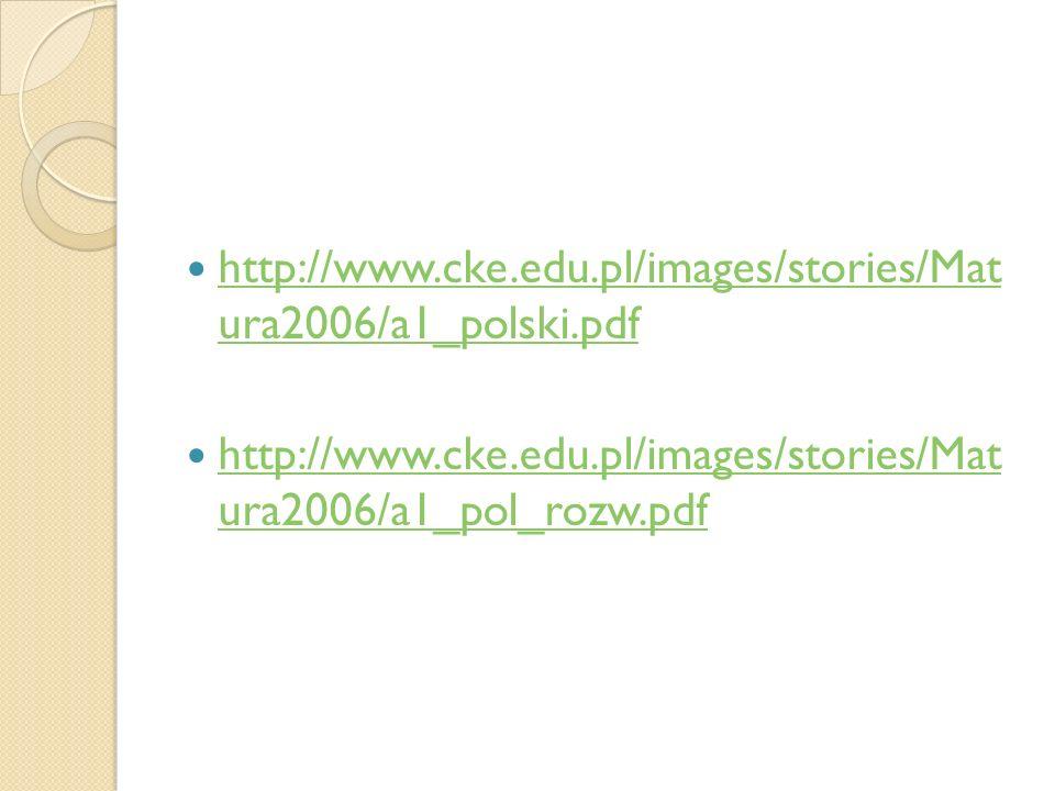 http://www.cke.edu.pl/images/stories/Mat ura2006/a1_polski.pdf