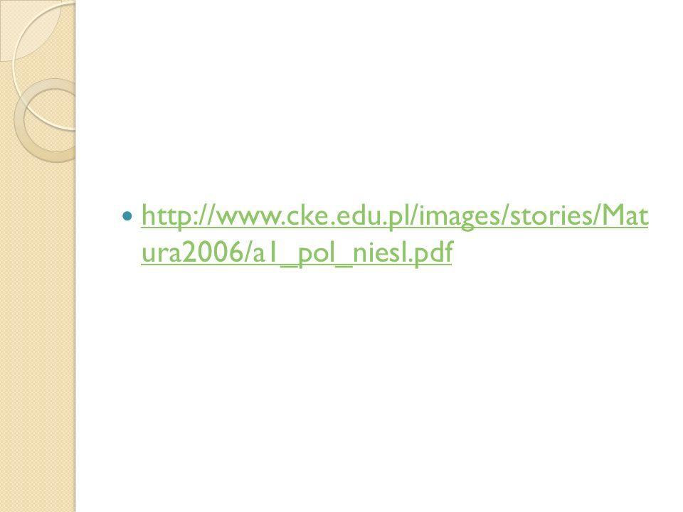 http://www.cke.edu.pl/images/stories/Mat ura2006/a1_pol_niesl.pdf