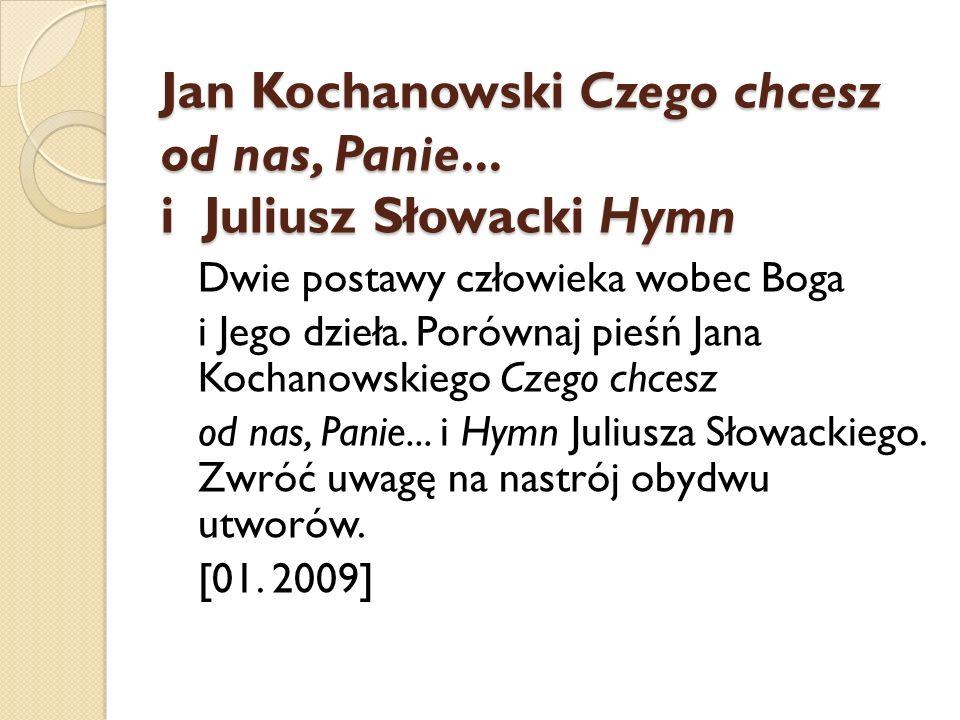 Jan Kochanowski Czego chcesz od nas, Panie... i Juliusz Słowacki Hymn