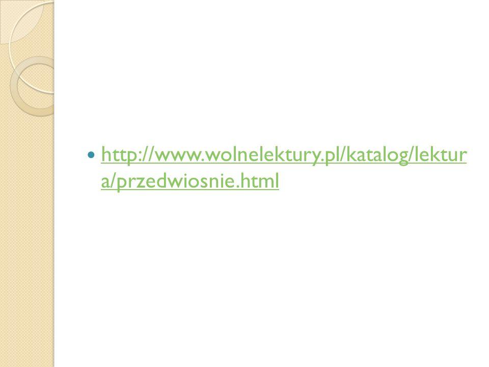 http://www.wolnelektury.pl/katalog/lektur a/przedwiosnie.html