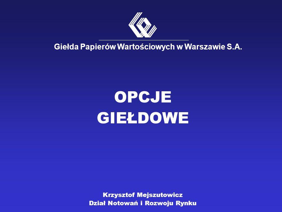 OPCJE GIEŁDOWE Krzysztof Mejszutowicz Dział Notowań i Rozwoju Rynku