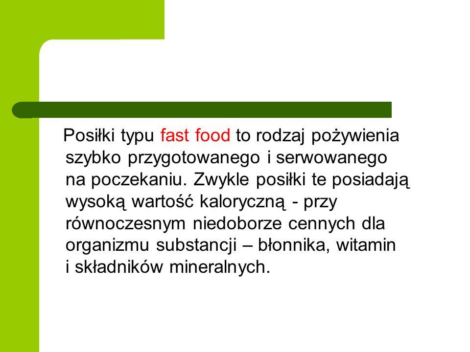 Posiłki typu fast food to rodzaj pożywienia szybko przygotowanego i serwowanego na poczekaniu.