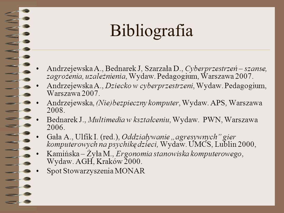 BibliografiaAndrzejewska A., Bednarek J, Szarzała D., Cyberprzestrzeń – szanse, zagrożenia, uzależnienia, Wydaw. Pedagogium, Warszawa 2007.