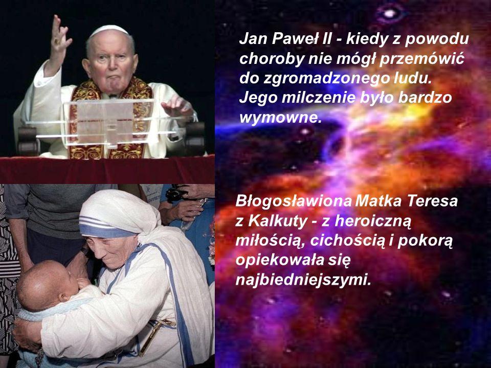 Jan Paweł II - kiedy z powodu choroby nie mógł przemówić do zgromadzonego ludu. Jego milczenie było bardzo wymowne.