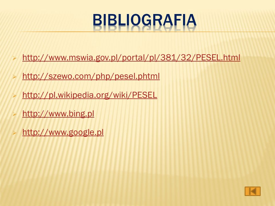 Bibliografia http://www.mswia.gov.pl/portal/pl/381/32/PESEL.html