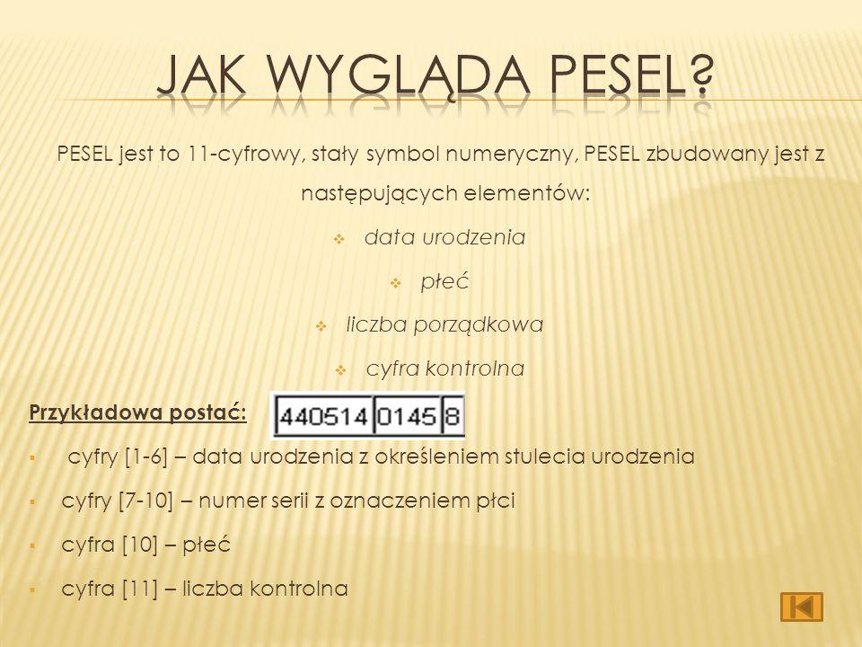Jak wygląda pesel PESEL jest to 11-cyfrowy, stały symbol numeryczny, PESEL zbudowany jest z następujących elementów: