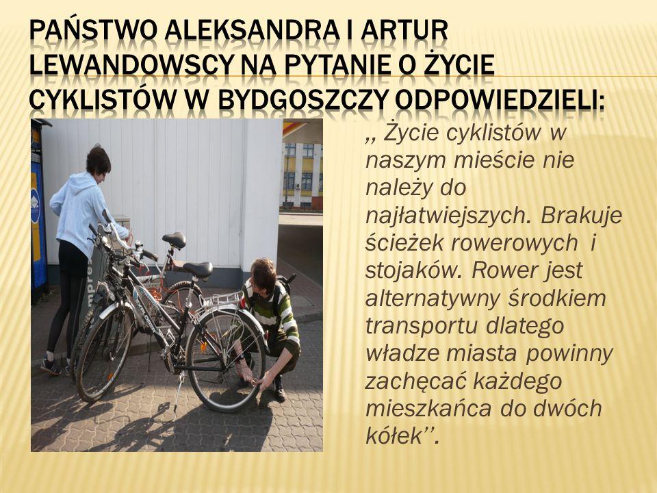 Państwo Aleksandra i Artur Lewandowscy Na pytanie o życie cyklistów w Bydgoszczy odpowiedzieli: