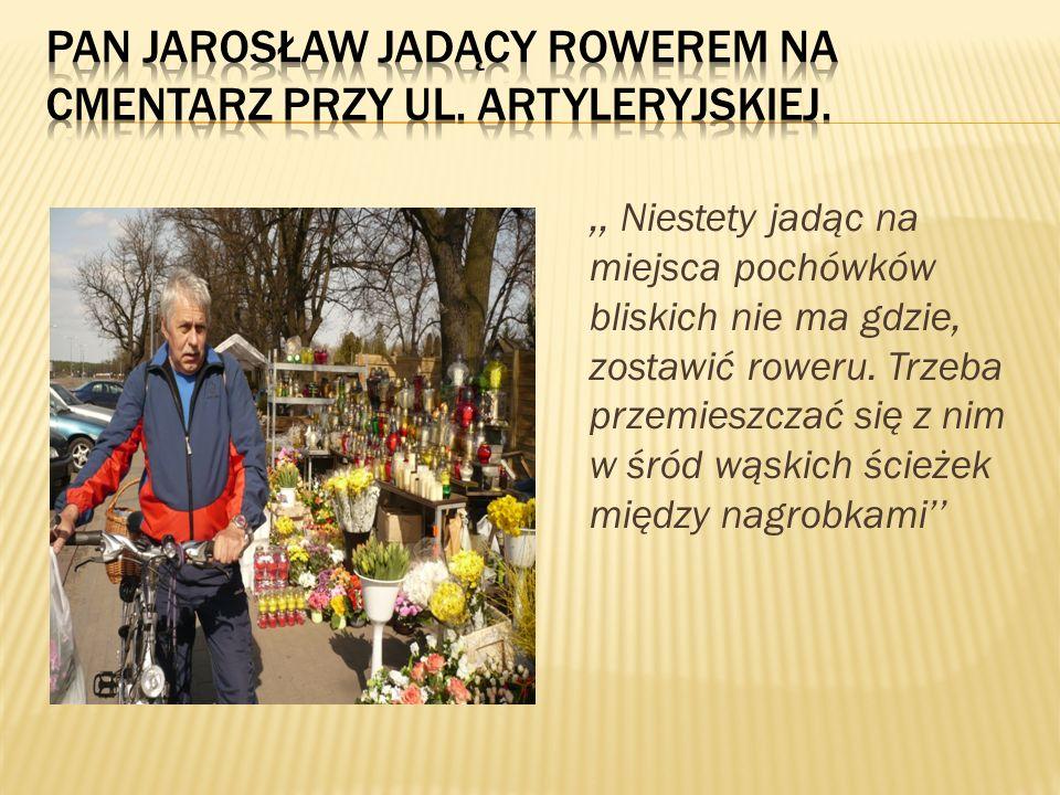Pan Jarosław jadący rowerem na cmentarz przy ul. Artyleryjskiej.