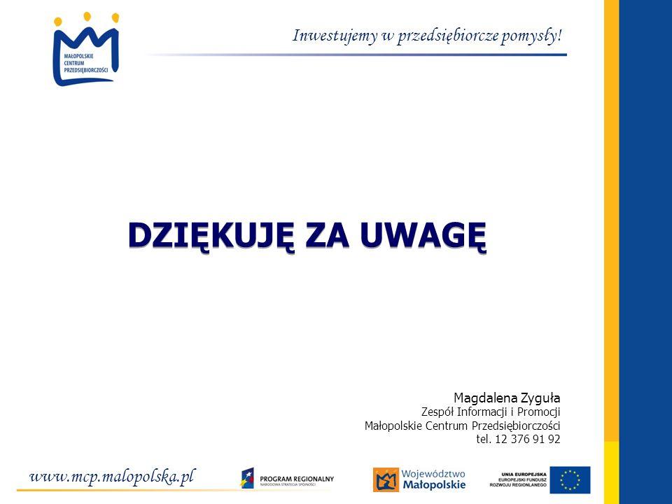 DZIĘKUJĘ ZA UWAGĘ Inwestujemy w przedsiębiorcze pomysły!