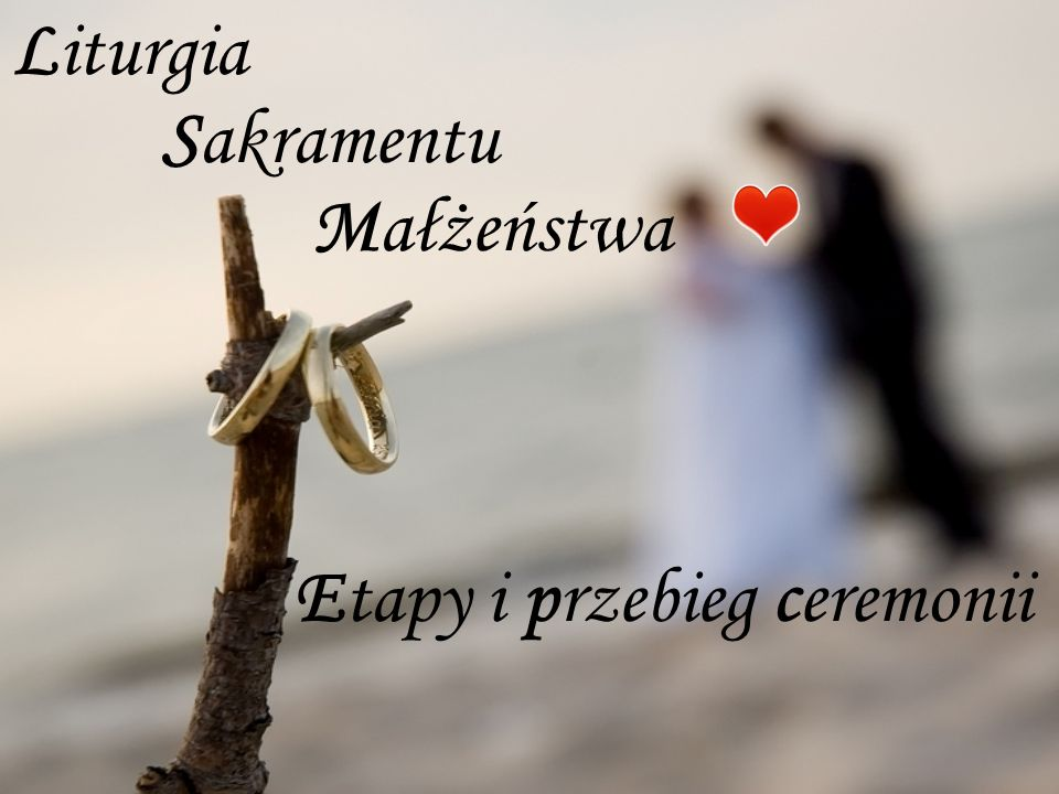 Liturgia Sakramentu Małżeństwa Etapy i przebieg ceremonii