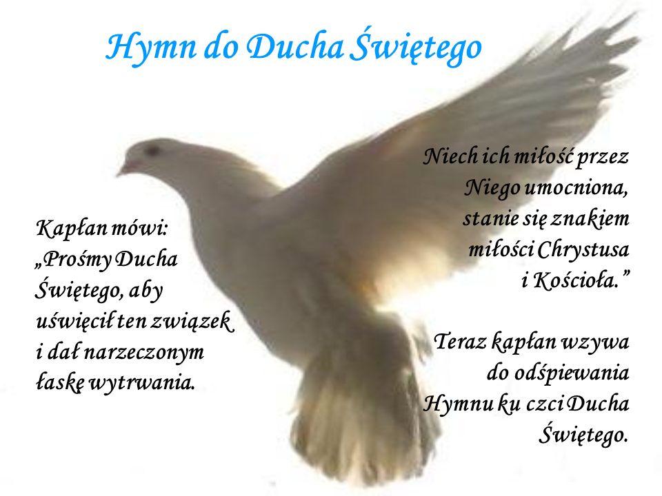 Hymn do Ducha ŚwiętegoNiech ich miłość przez Niego umocniona, stanie się znakiem miłości Chrystusa i Kościoła.
