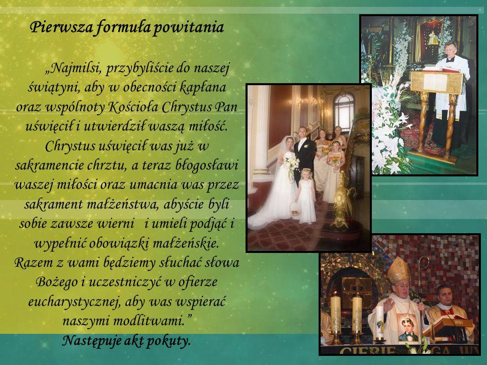 """Pierwsza formuła powitania """"Najmilsi, przybyliście do naszej świątyni, aby w obecności kapłana oraz wspólnoty Kościoła Chrystus Pan uświęcił i utwierdził waszą miłość."""
