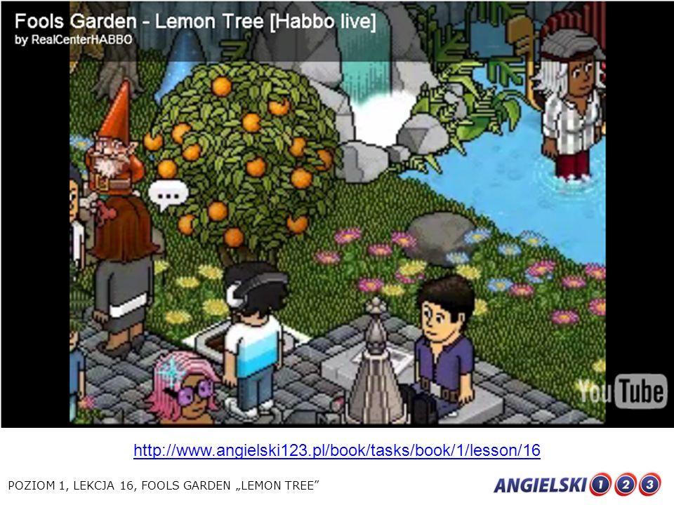 """http://www.angielski123.pl/book/tasks/book/1/lesson/16 POZIOM 1, LEKCJA 16, FOOLS GARDEN """"LEMON TREE"""