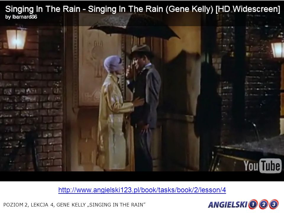 "http://www.angielski123.pl/book/tasks/book/2/lesson/4 POZIOM 2, LEKCJA 4, GENE KELLY ""SINGING IN THE RAIN"