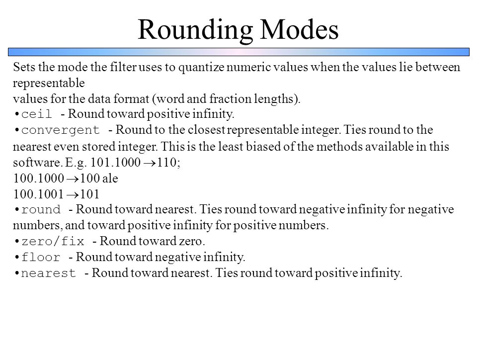 Rounding ModesSets the mode the filter uses to quantize numeric values when the values lie between representable.