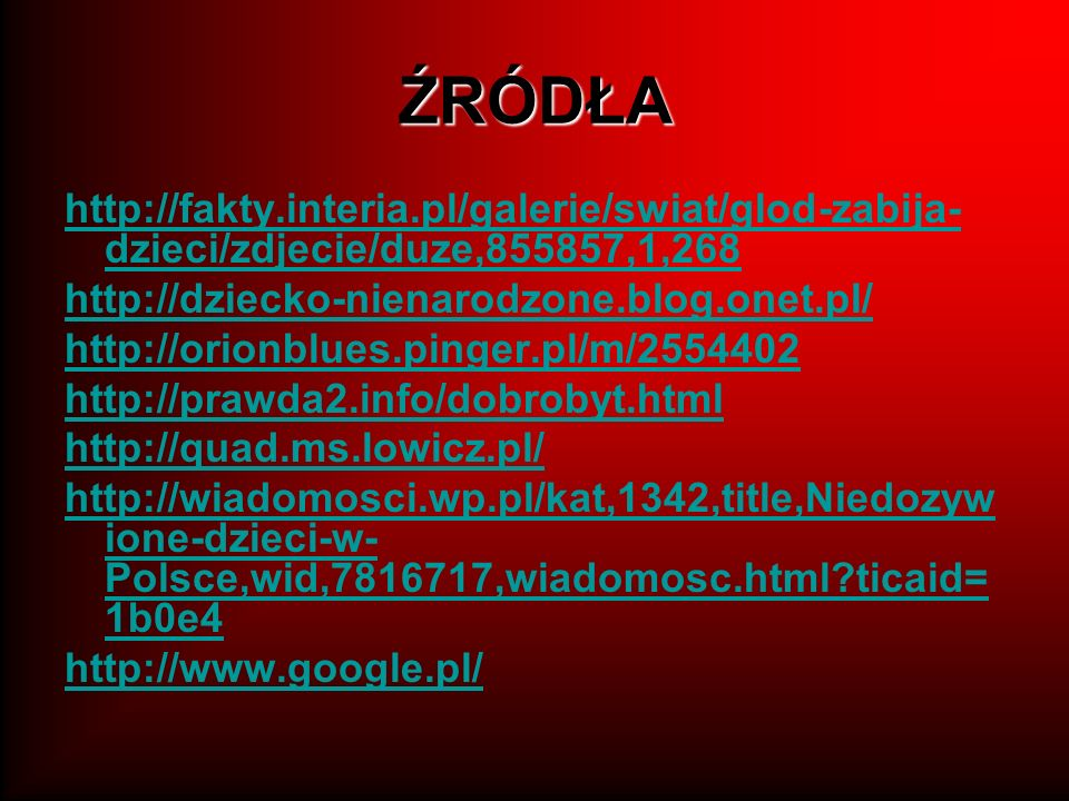 ŹRÓDŁA http://fakty.interia.pl/galerie/swiat/glod-zabija-dzieci/zdjecie/duze,855857,1,268. http://dziecko-nienarodzone.blog.onet.pl/