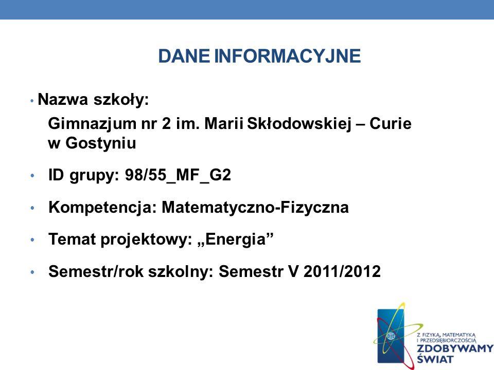 Dane INFORMACYJNENazwa szkoły: Gimnazjum nr 2 im. Marii Skłodowskiej – Curie w Gostyniu. ID grupy: 98/55_MF_G2.