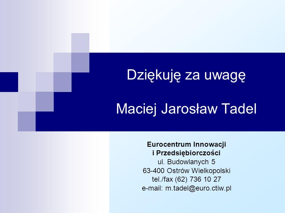 Dziękuję za uwagę Maciej Jarosław Tadel