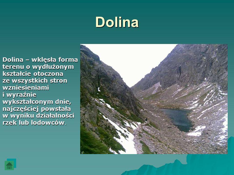 Dolina Dolina – wklęsła forma terenu o wydłużonym kształcie otoczona