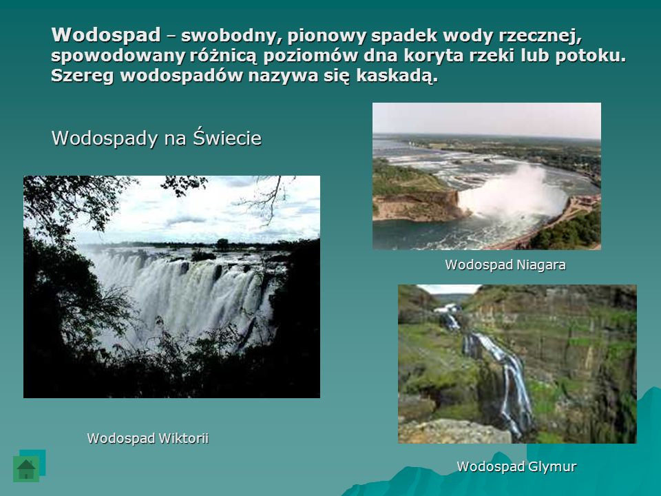 Wodospad – swobodny, pionowy spadek wody rzecznej,