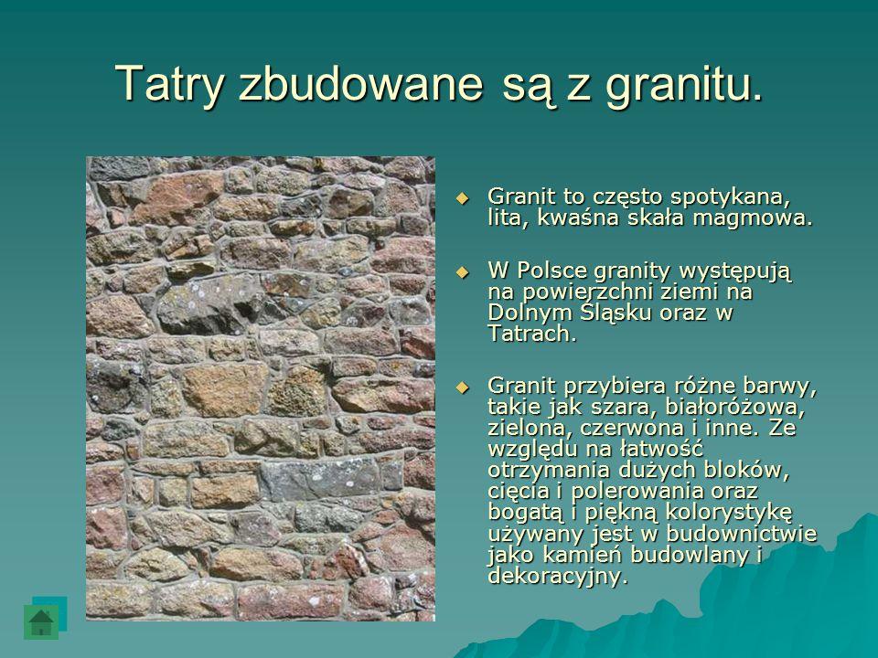 Tatry zbudowane są z granitu.