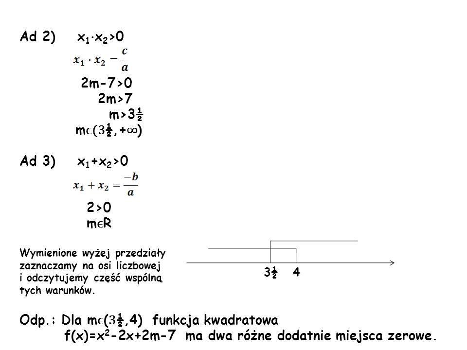 Odp.: Dla mϵ(3½,4) funkcja kwadratowa