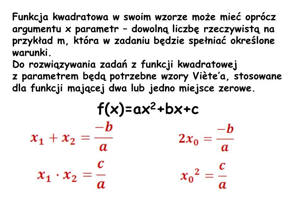 Funkcja kwadratowa w swoim wzorze może mieć oprócz argumentu x parametr – dowolną liczbę rzeczywistą na przykład m, która w zadaniu będzie spełniać określone warunki.