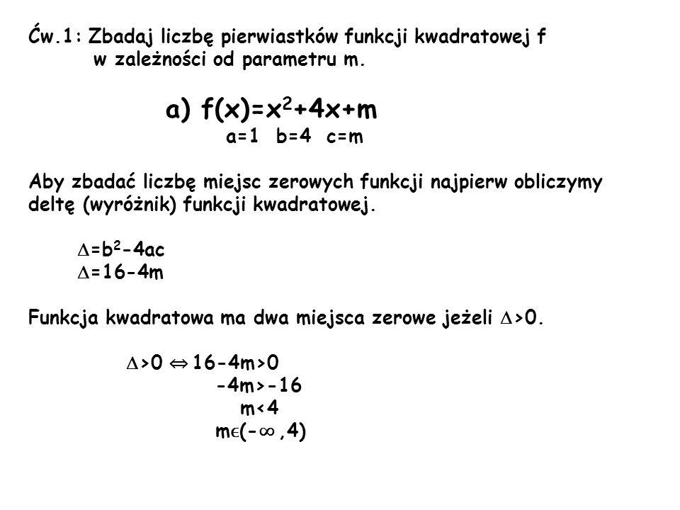 a) f(x)=x2+4x+m Ćw.1: Zbadaj liczbę pierwiastków funkcji kwadratowej f