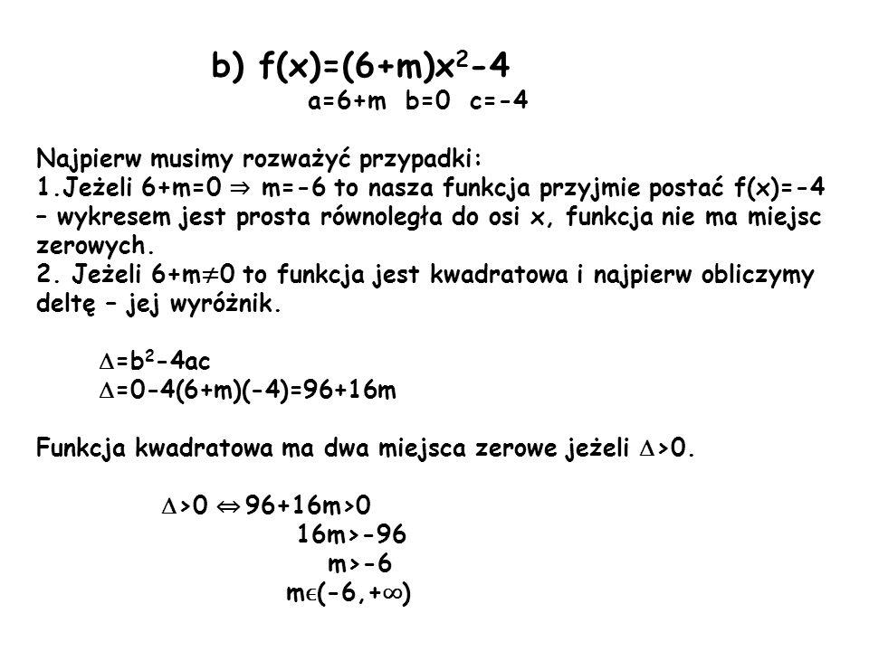 b) f(x)=(6+m)x2-4 Najpierw musimy rozważyć przypadki: