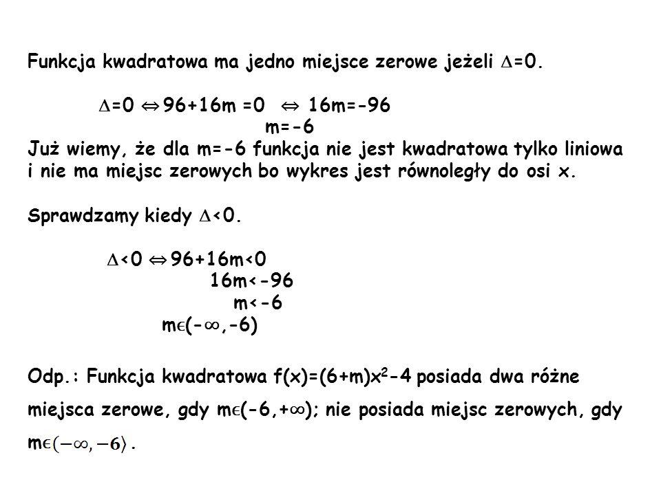 Funkcja kwadratowa ma jedno miejsce zerowe jeżeli =0.