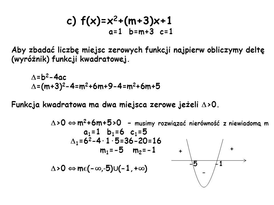 c) f(x)=x2+(m+3)x+1 a=1 b=m+3 c=1. Aby zbadać liczbę miejsc zerowych funkcji najpierw obliczymy deltę (wyróżnik) funkcji kwadratowej.