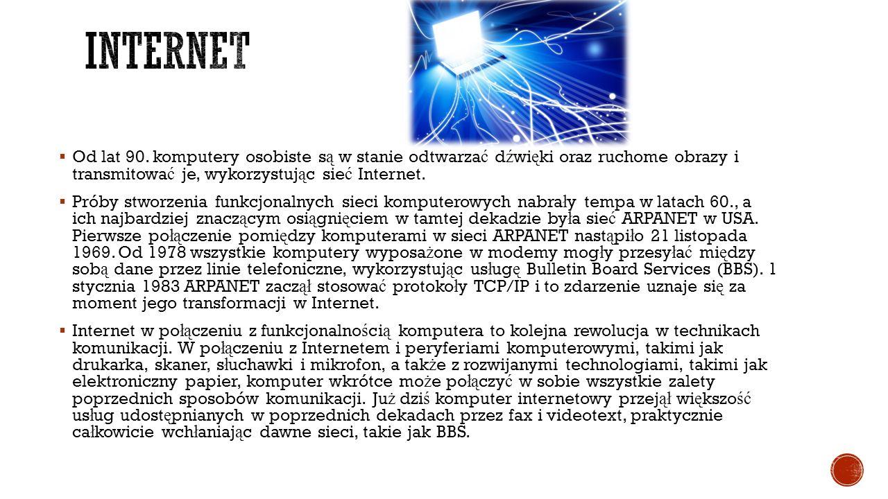 internet Od lat 90. komputery osobiste są w stanie odtwarzać dźwięki oraz ruchome obrazy i transmitować je, wykorzystując sieć Internet.