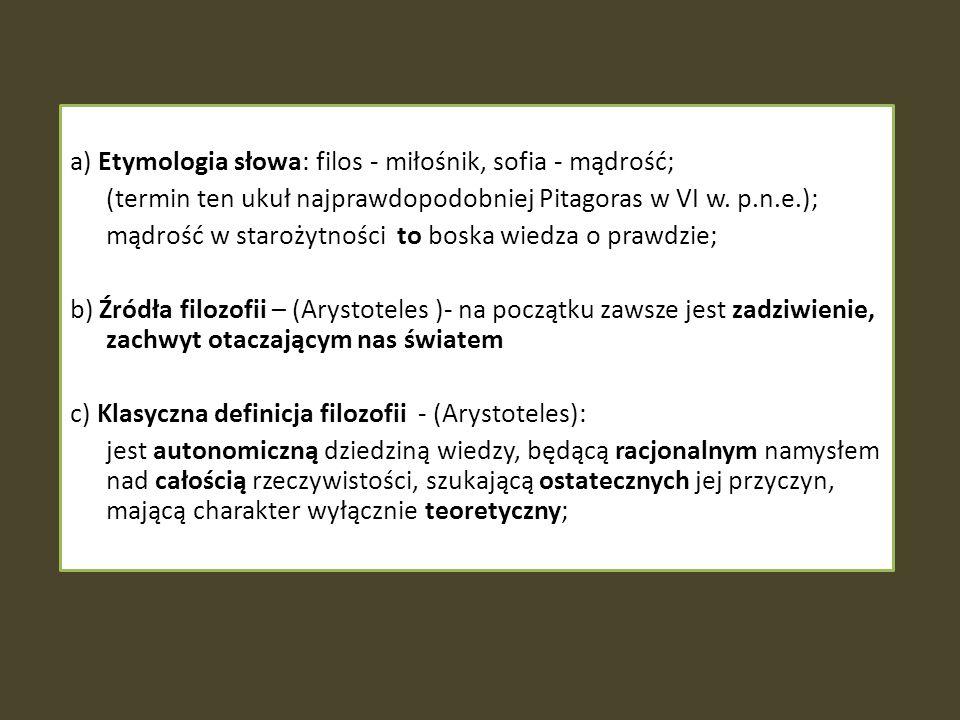 a) Etymologia słowa: filos - miłośnik, sofia - mądrość; (termin ten ukuł najprawdopodobniej Pitagoras w VI w.