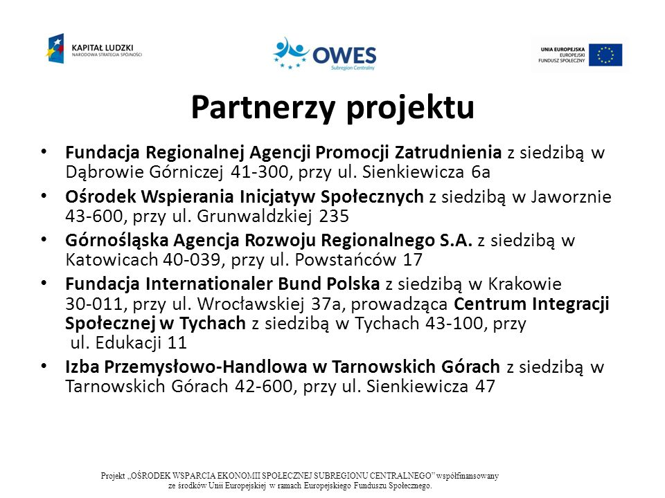 Partnerzy projektuFundacja Regionalnej Agencji Promocji Zatrudnienia z siedzibą w Dąbrowie Górniczej 41-300, przy ul. Sienkiewicza 6a.