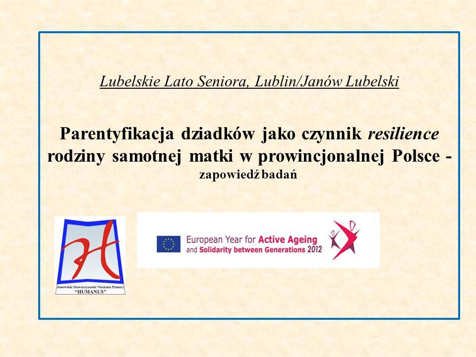 Lubelskie Lato Seniora, Lublin/Janów Lubelski Parentyfikacja dziadków jako czynnik resilience rodziny samotnej matki w prowincjonalnej Polsce - zapowiedź badań