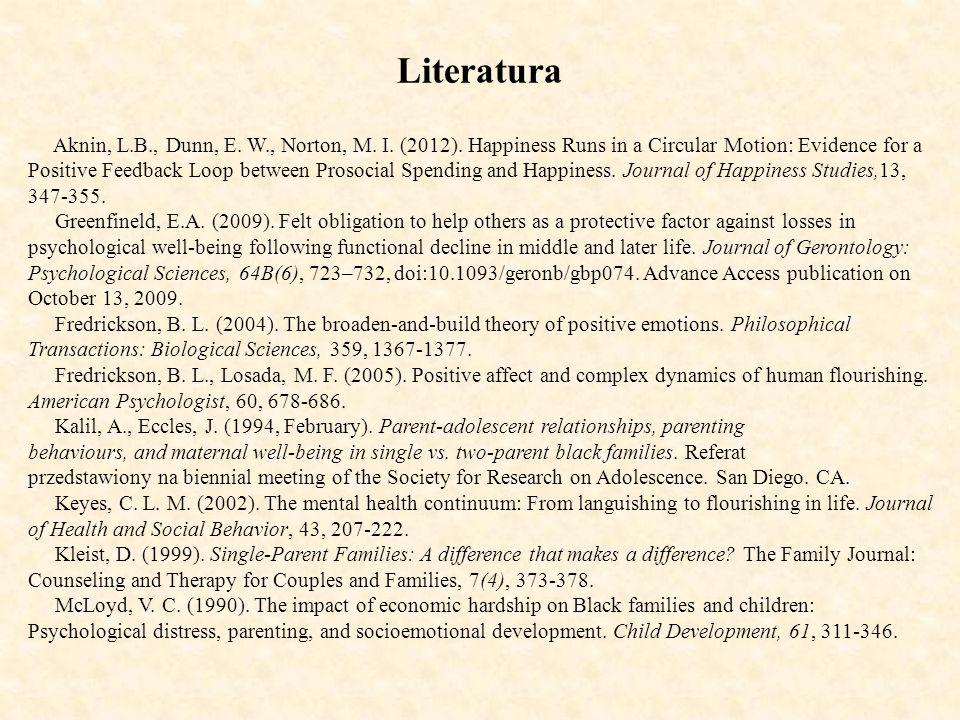 LiteraturaAknin, L.B., Dunn, E. W., Norton, M. I. (2012). Happiness Runs in a Circular Motion: Evidence for a.