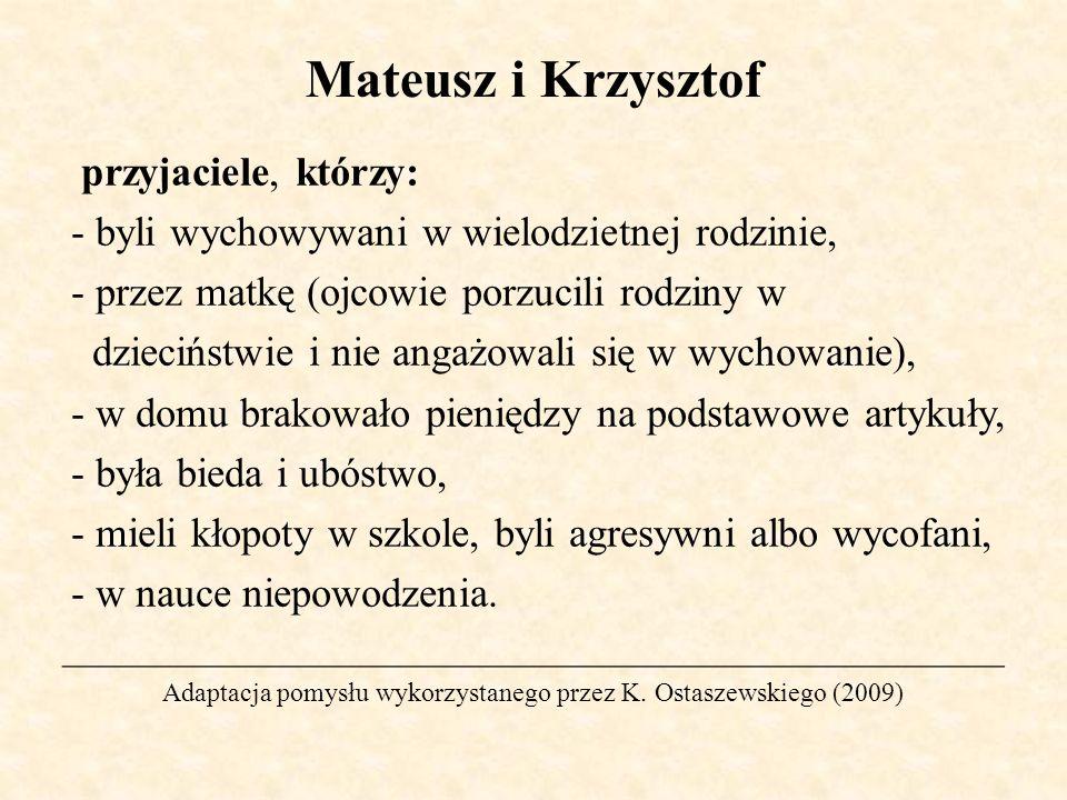 Mateusz i Krzysztof przyjaciele, którzy: