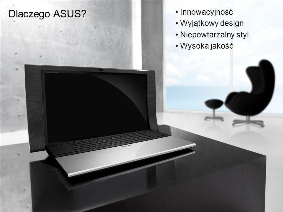 Dlaczego ASUS Innowacyjność Wyjątkowy design Niepowtarzalny styl
