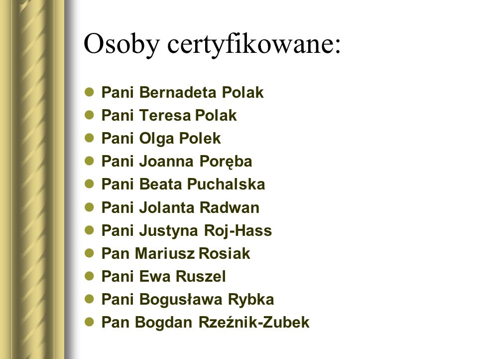 Osoby certyfikowane: Pani Bernadeta Polak Pani Teresa Polak