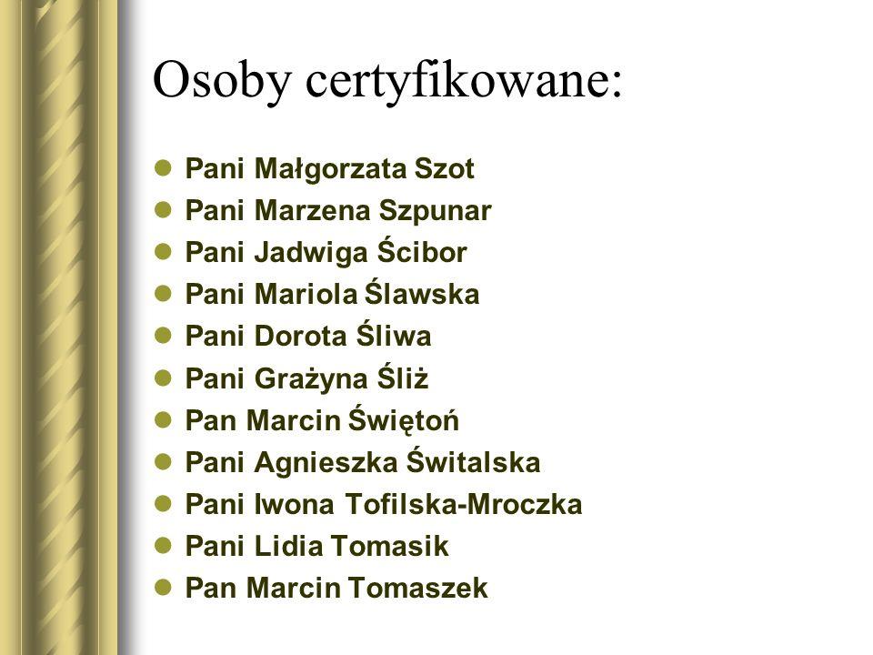 Osoby certyfikowane: Pani Małgorzata Szot Pani Marzena Szpunar