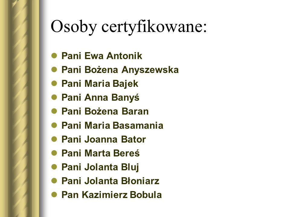 Osoby certyfikowane: Pani Ewa Antonik Pani Bożena Anyszewska