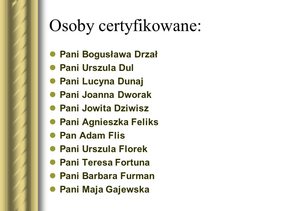 Osoby certyfikowane: Pani Bogusława Drzał Pani Urszula Dul