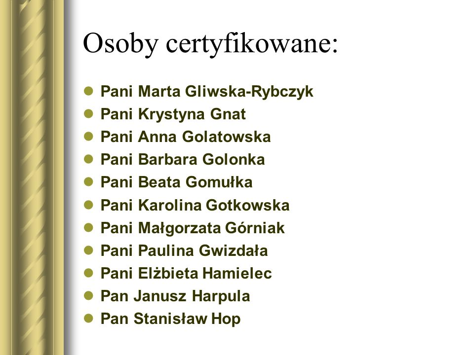 Osoby certyfikowane: Pani Marta Gliwska-Rybczyk Pani Krystyna Gnat