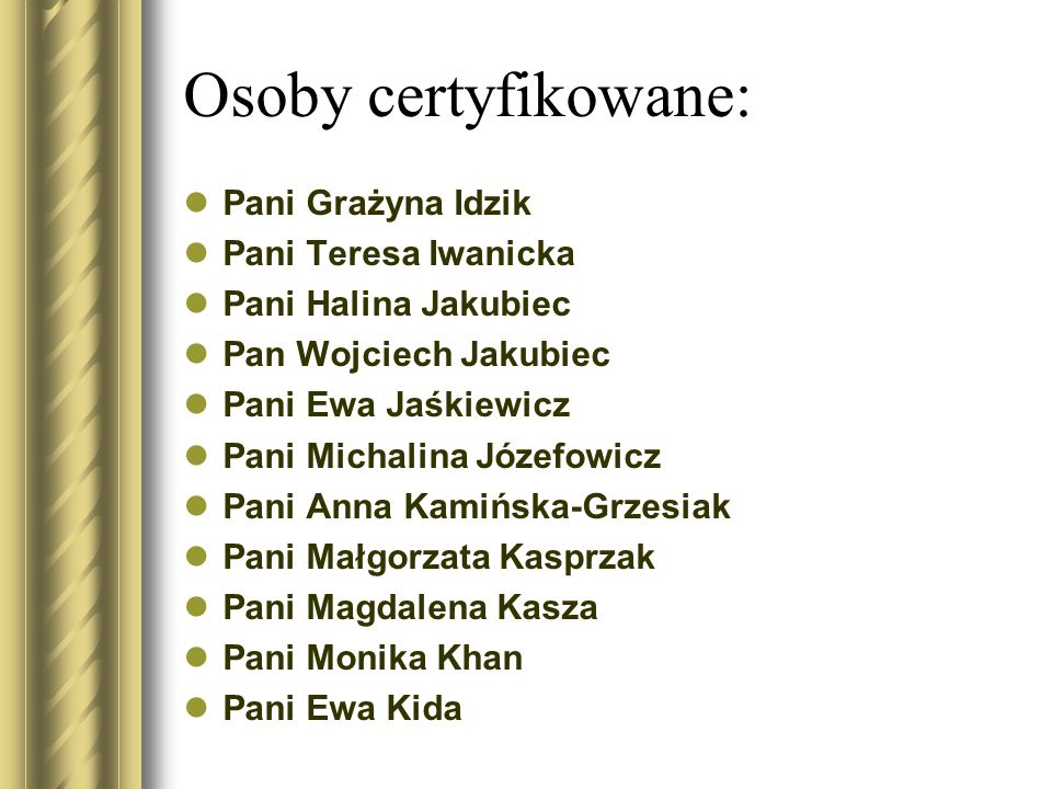 Osoby certyfikowane: Pani Grażyna Idzik Pani Teresa Iwanicka
