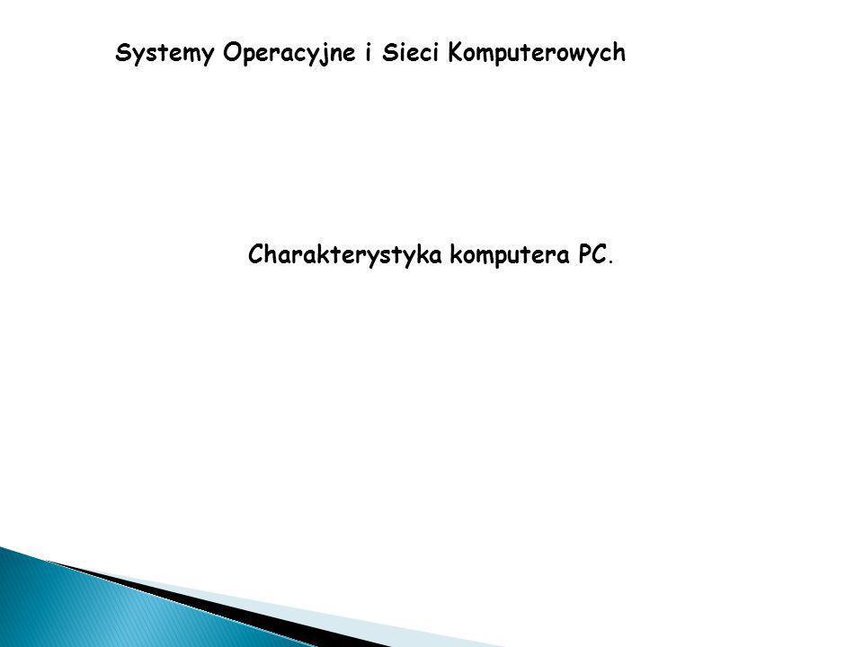 Systemy Operacyjne i Sieci Komputerowych Charakterystyka komputera PC.