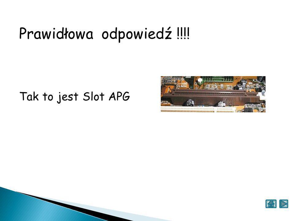 Prawidłowa odpowiedź !!!! Tak to jest Slot APG