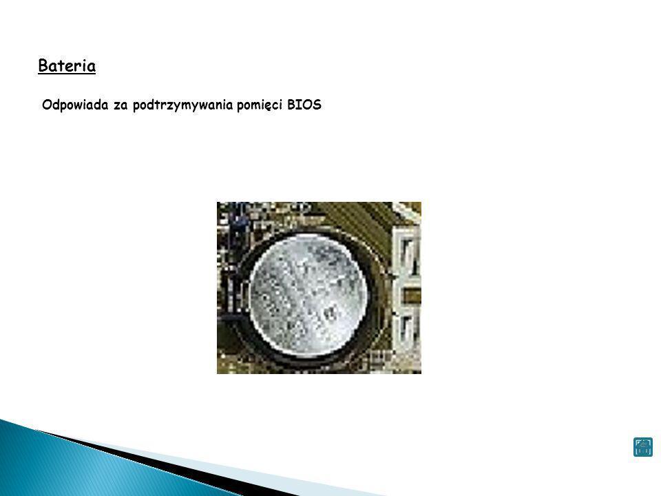 Bateria Odpowiada za podtrzymywania pomięci BIOS
